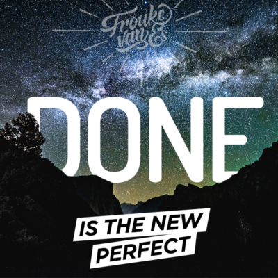 Done is the new perfect