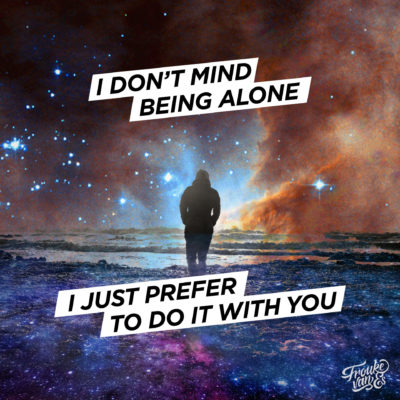 I don't mind being alone